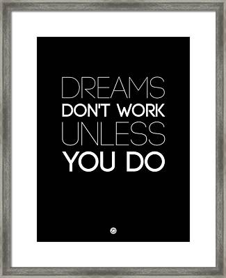 Dreams Don't Work Unless You Do 2 Framed Print by Naxart Studio