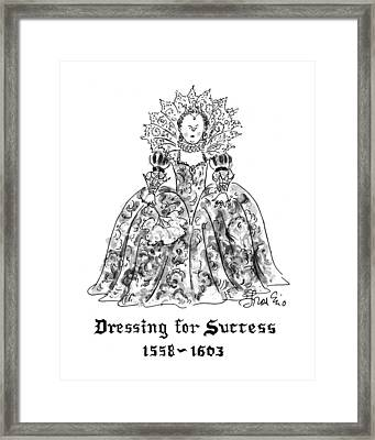Dressing For Success 1558-1603 Framed Print by Edward Frascino