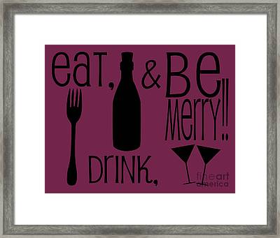 Eat Drink And Be Merry Framed Print by Sarah St Pierre