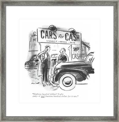Eighteen Hundred Dollars? You're Crazy - I Paid Framed Print