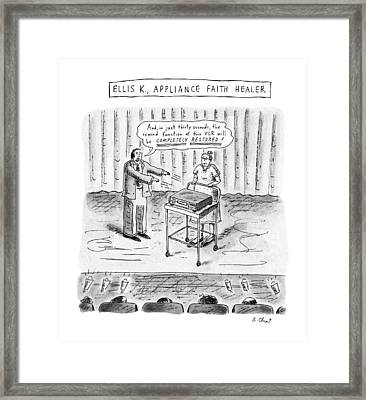Ellis K., Appliance Faith Healer Framed Print by Roz Chast