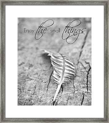 Enjoy The Small Things.. Framed Print