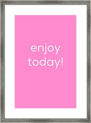Enjoy Today Framed Print by Kim Fearheiley