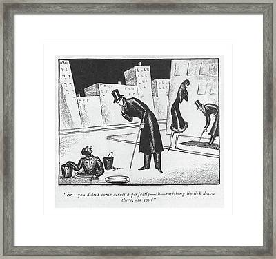 Er - You Didn't Come Across A Perfectly - Ah - Framed Print by Peter Arno