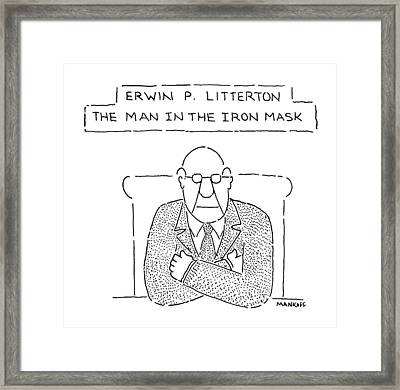 Erwn P. Litterton The Man In The Iron Mask Framed Print by Robert Mankoff