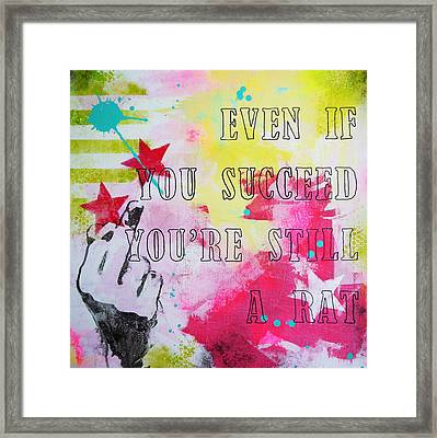 Even If You Succeed You're Still A Rat Framed Print by Bitten Kari