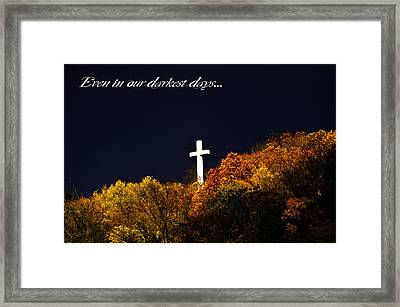 Even In Our Darkest Days... Framed Print by Shirley Tinkham