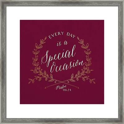 Every Day Is A Special Occasion Framed Print