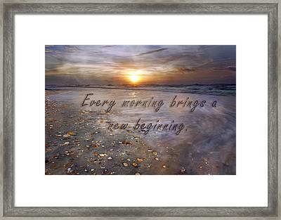 Every Morning Brings A New Beginning Framed Print
