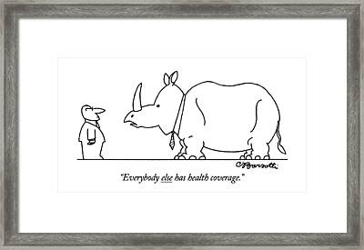 Everybody Else Has Health Coverage Framed Print by Charles Barsotti