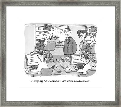 Everybody Has A Headache Since We Switched Framed Print by Peter C. Vey