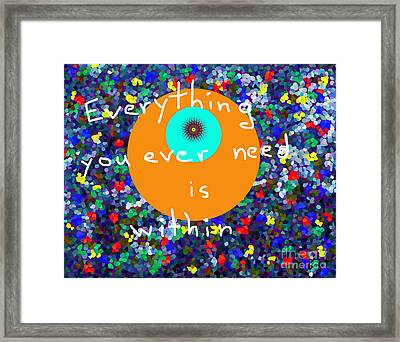 Everything You Ever Need Is Within Framed Print