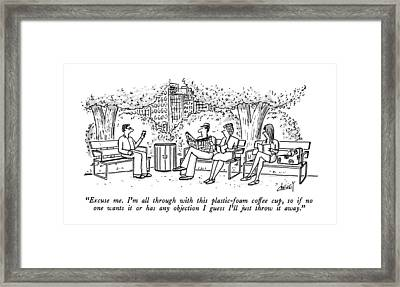 Excuse Me.  I'm All Through With This Framed Print by Tom Cheney