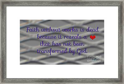Faith Without Works Framed Print by Beauty For God