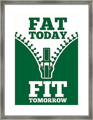 Fat Today Fit Tomorrow Gym Quotes Poster Framed Print