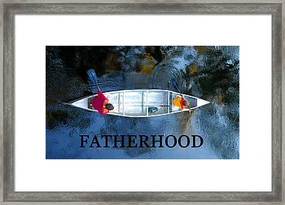 Fatherhood Work A Framed Print