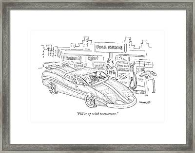 Fill'er Up With Testosterone Framed Print by Robert Mankoff