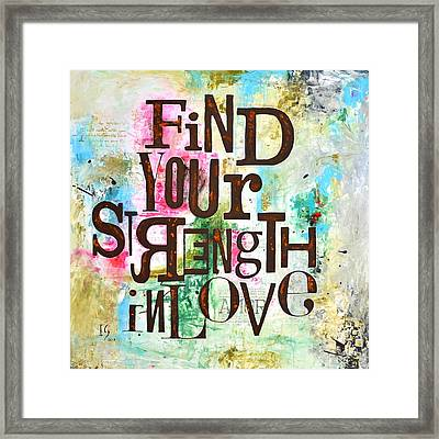 Find Your Strength In Love Framed Print by Ivan Guaderrama