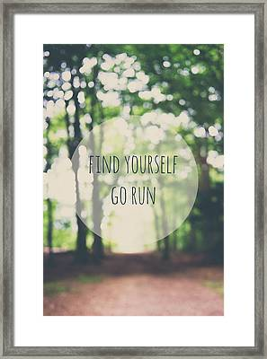 Find Yourself ... Go Run - Fine Art Inspirational Quote Forest Nature Photograph Framed Print