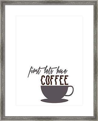 First Lets Have Coffee Minimalist Poster Framed Print