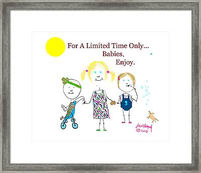 For A Limited Time Only...babies. Enjoy. Framed Print