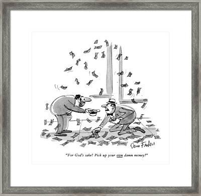 For God's Sake!  Pick Up Your Own Damn Money! Framed Print by Dana Fradon
