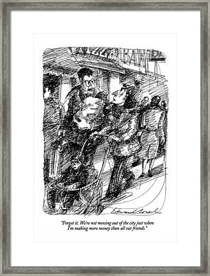 Forget It.  We're Not Moving Out Of The City Framed Print by Edward Sorel