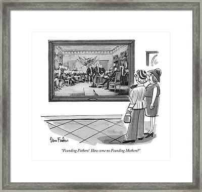 Founding Fathers!  How Come No Founding Mothers? Framed Print