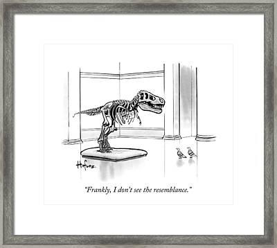 Frankly, I Don't See The Resemblance Framed Print