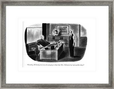Frankly, Mccurdy, It Is Very Discouraging To Hear Framed Print