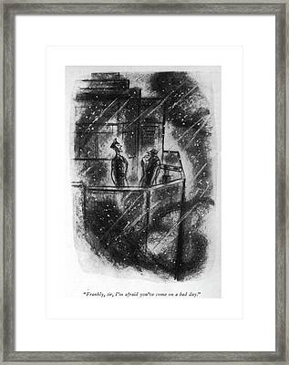 Frankly, Sir, I'm Afraid You've Come On A Bad Day Framed Print