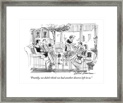 Frankly, We Didn't Think We Had Another Divorce Framed Print by Bernard Schoenbaum