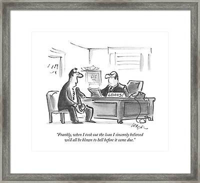 Frankly, When I Took Out The Loan I Sincerely Framed Print