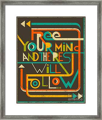 Free Your Mind And The Rest Will Follow Framed Print