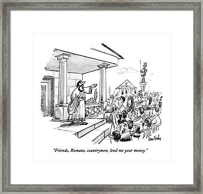 Friends, Romans, Countrymen, Lend Me Your Money Framed Print by Dana Frado