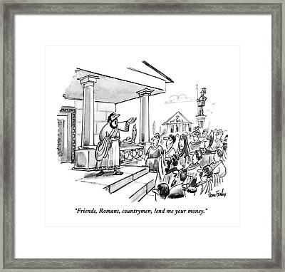 Friends, Romans, Countrymen, Lend Me Your Money Framed Print