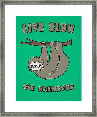 Funny And Cute Sloth Live Slow Die Whenever Cool Statement  Framed Print