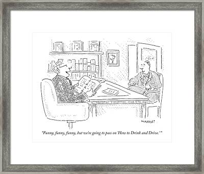 Funny, Funny, Funny, But We're Going To Pass Framed Print by Robert Mankoff