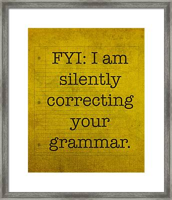 Fyi I Am Silently Correcting Your Grammar Framed Print