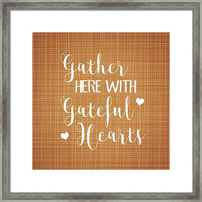 Gather Here With Grateful Hearts Framed Print by Tamara Robinson