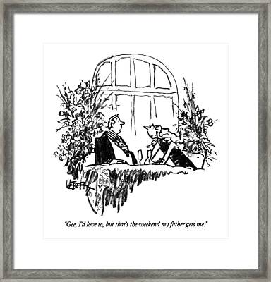 Gee, I'd Love To, But That's The Weekend Framed Print
