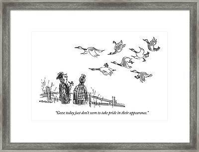 Geese Today Just Don't Seem To Take Pride Framed Print