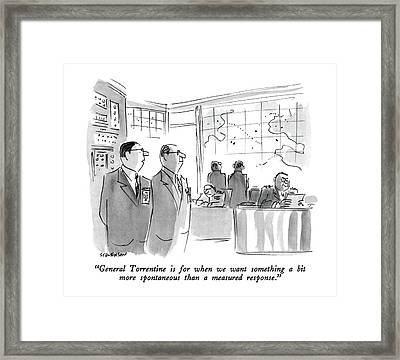 General Torrentine Is For When We Want Something Framed Print by James Stevenson