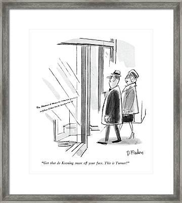Get That De Kooning Sneer Off Your Face. This Framed Print by Dana Fradon