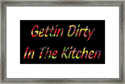 Gettin Dirty In The Kitchen Framed Print