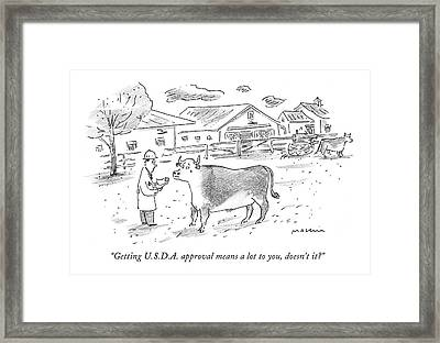 Getting U.s.d.a. Approval Means A Lot Framed Print by Michael Maslin