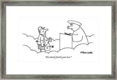 Go Ahead, Finish Your Beer Framed Print