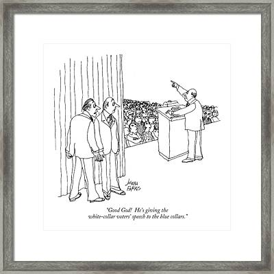Good God!  He's Giving The White-collar Voters' Framed Print by Joseph Farris