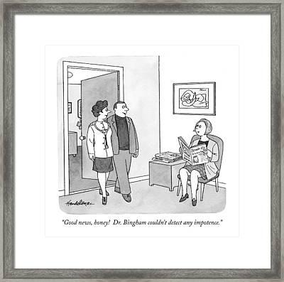 Good News, Honey!  Dr. Bingham Couldn't Detect Framed Print by J.B. Handelsman