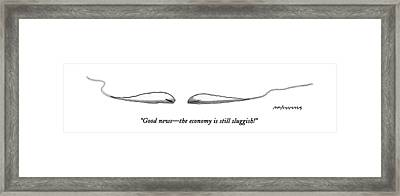 Good News - The Economy Is Still Sluggish! Framed Print